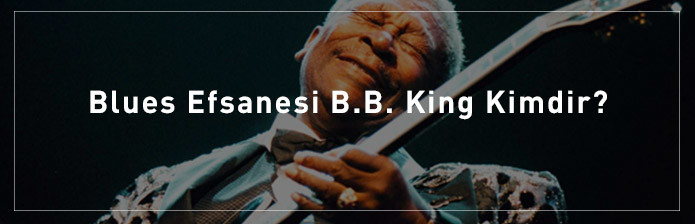 Blues-Efsanesi-B.B.-King-Kimdir